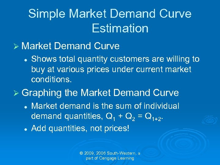 Simple Market Demand Curve Estimation Ø Market Demand Curve l Shows total quantity customers