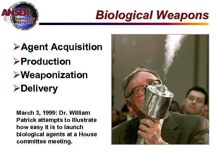 Biological Weapons Ø Agent Acquisition ØProduction ØWeaponization ØDelivery March 3, 1999: Dr. William Patrick
