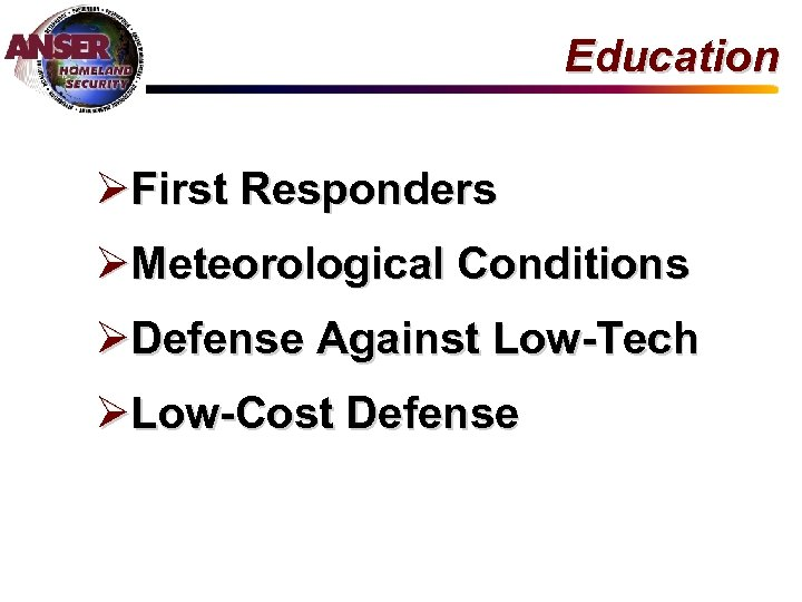 Education ØFirst Responders ØMeteorological Conditions ØDefense Against Low-Tech ØLow-Cost Defense