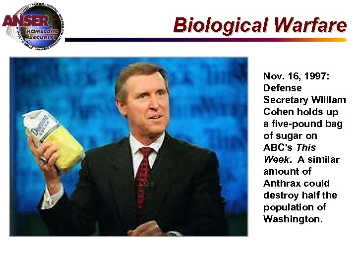 Biological Warfare Nov. 16, 1997: Defense Secretary William Cohen holds up a five-pound bag