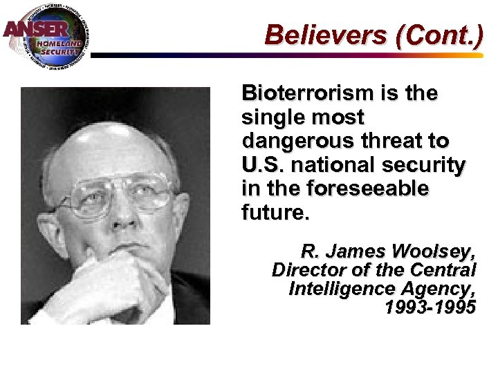 Believers (Cont. ) Bioterrorism is the single most dangerous threat to U. S. national