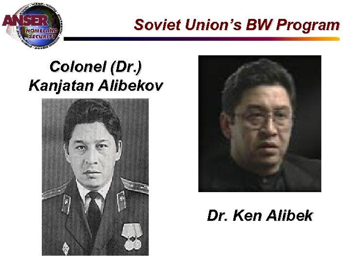 Soviet Union's BW Program Colonel (Dr. ) Kanjatan Alibekov Dr. Ken Alibek