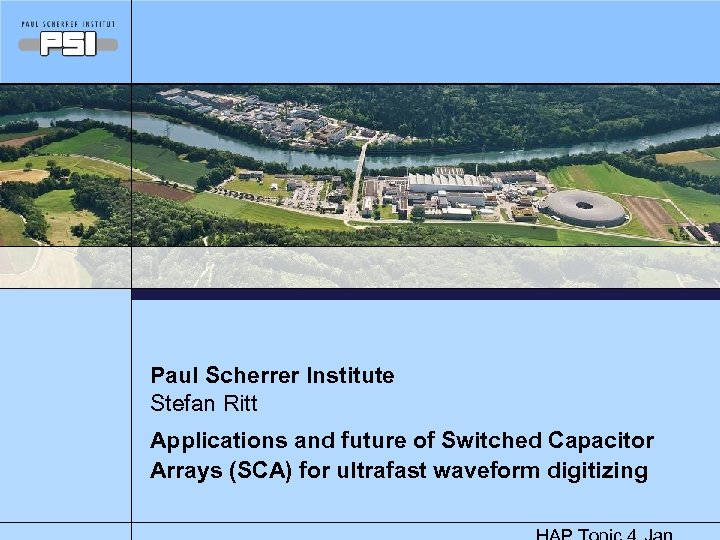 Paul Scherrer Institute Stefan Ritt Applications and future of Switched Capacitor Arrays (SCA) for