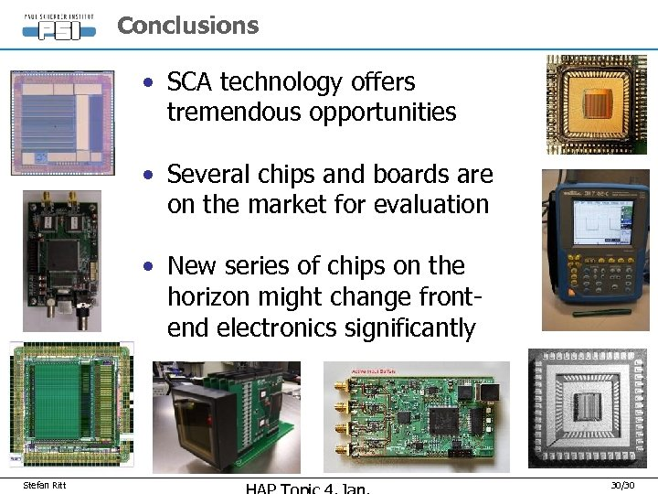 Conclusions • SCA technology offers tremendous opportunities • Several chips and boards are on