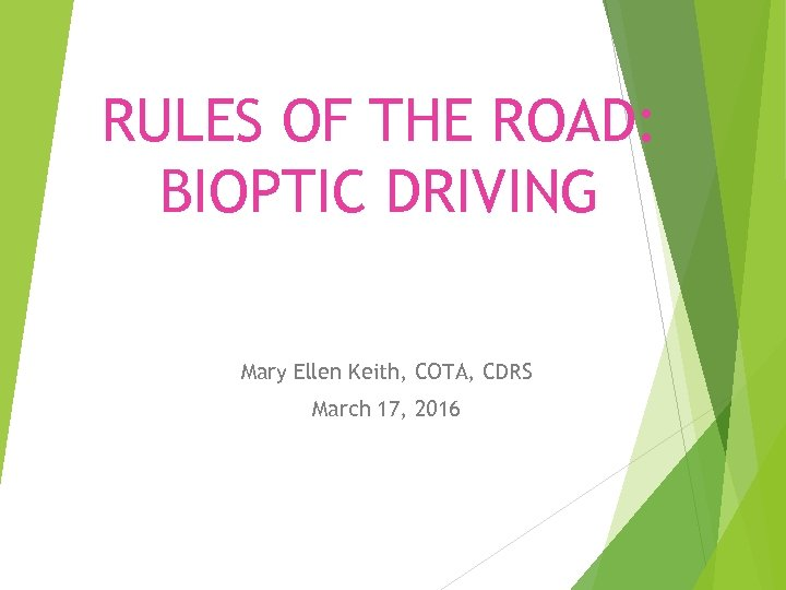 RULES OF THE ROAD: BIOPTIC DRIVING Mary Ellen Keith, COTA, CDRS March 17, 2016