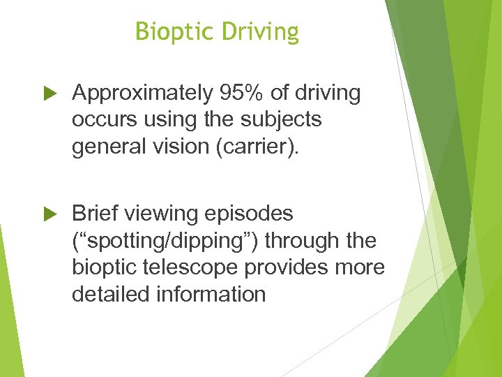 Bioptic Driving Approximately 95% of driving occurs using the subjects general vision (carrier). Brief