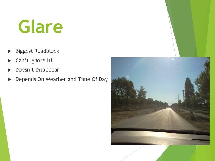 Glare Biggest Roadblock Can't Ignore It! Doesn't Disappear Depends On Weather and Time Of