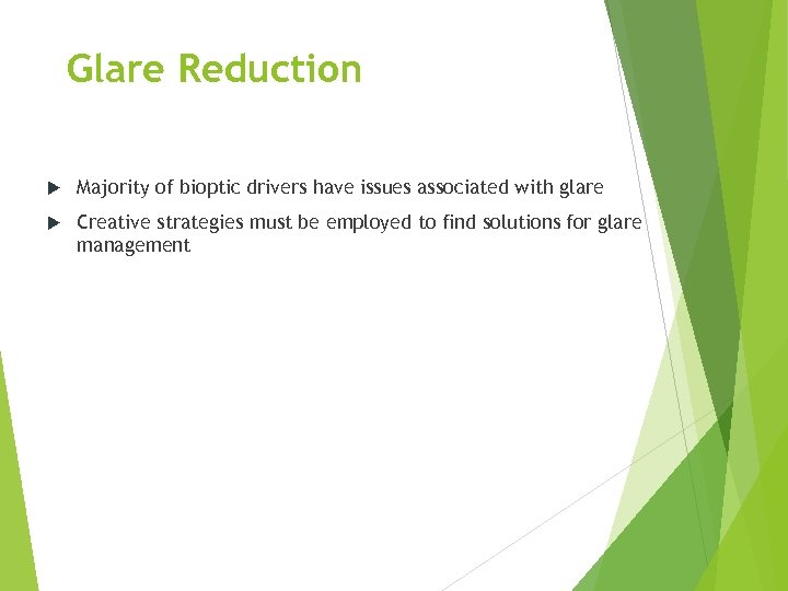 Glare Reduction Majority of bioptic drivers have issues associated with glare Creative strategies must