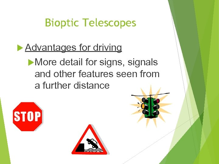 Bioptic Telescopes Advantages More for driving detail for signs, signals and other features seen