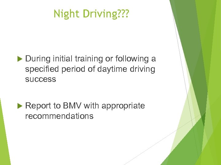 Night Driving? ? ? During initial training or following a specified period of daytime