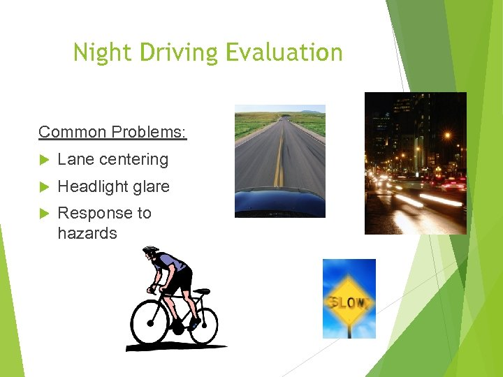 Night Driving Evaluation Common Problems: Lane centering Headlight glare Response to hazards