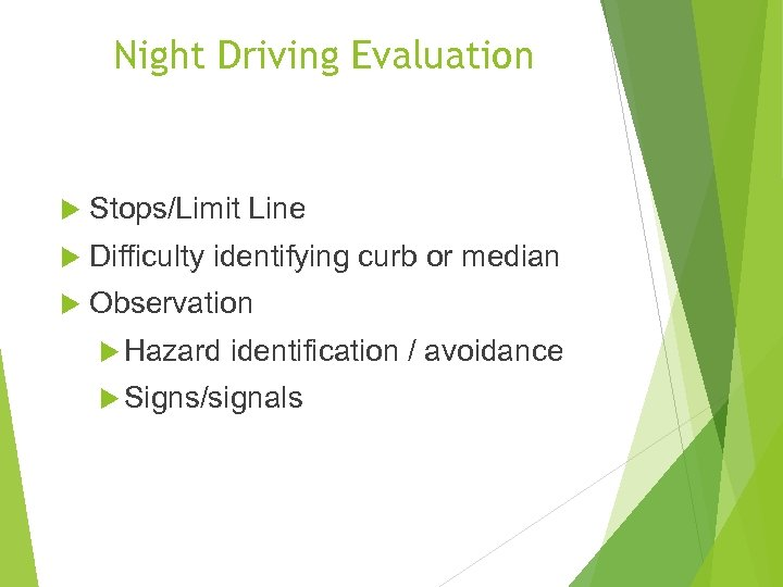 Night Driving Evaluation Stops/Limit Line Difficulty identifying curb or median Observation Hazard identification /