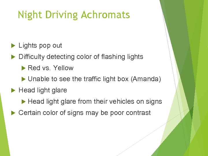 Night Driving Achromats Lights pop out Difficulty detecting color of flashing lights Red vs.