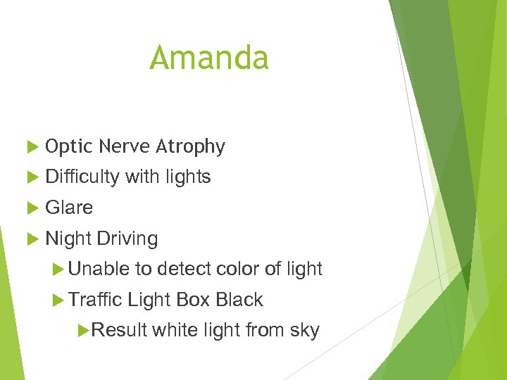 Amanda Optic Nerve Atrophy Difficulty with lights Glare Night Driving Unable Traffic to detect