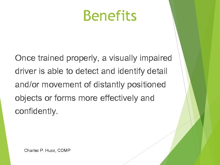 Benefits Once trained properly, a visually impaired driver is able to detect and identify