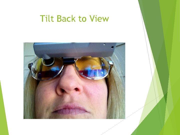 Tilt Back to View