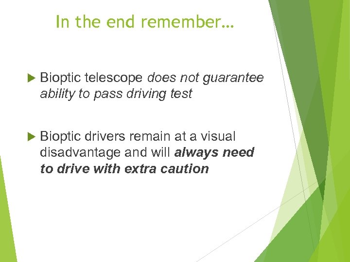 In the end remember… Bioptic telescope does not guarantee ability to pass driving test