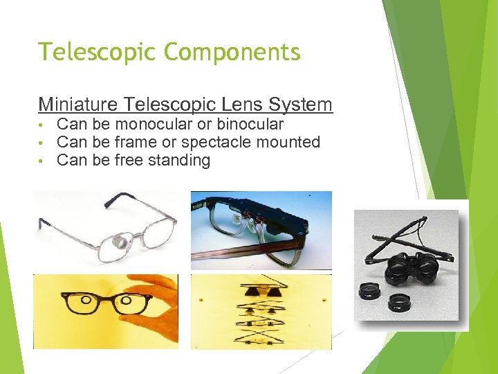 Telescopic Components Miniature Telescopic Lens System • • • Can be monocular or binocular