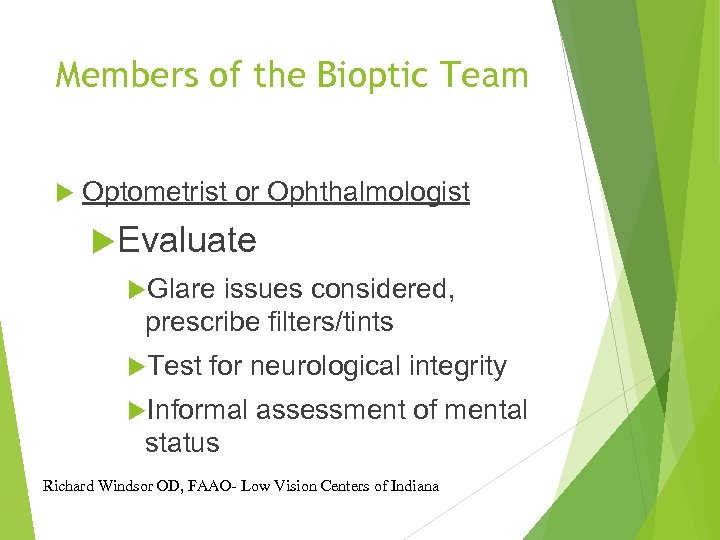 Members of the Bioptic Team Optometrist or Ophthalmologist Evaluate Glare issues considered, prescribe filters/tints