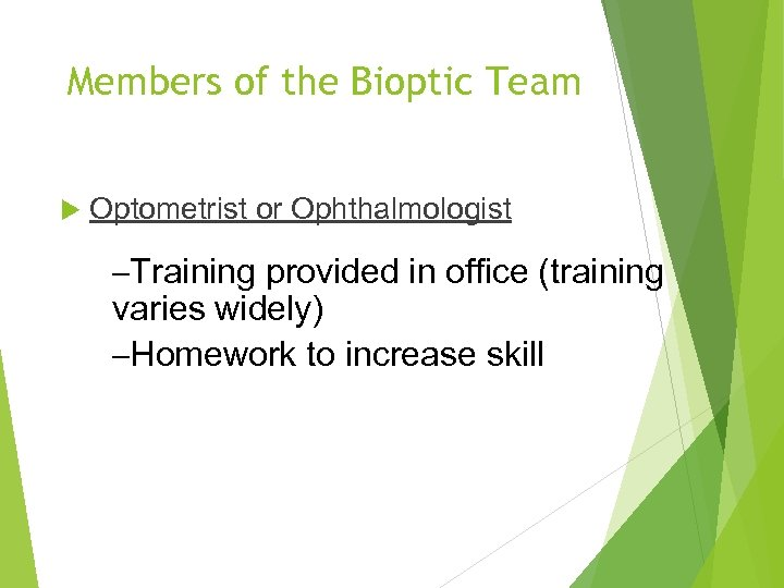 Members of the Bioptic Team Optometrist or Ophthalmologist –Training provided in office (training varies