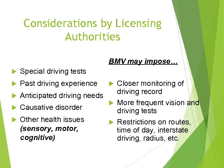 Considerations by Licensing Authorities BMV may impose… Special driving tests Past driving experience Closer