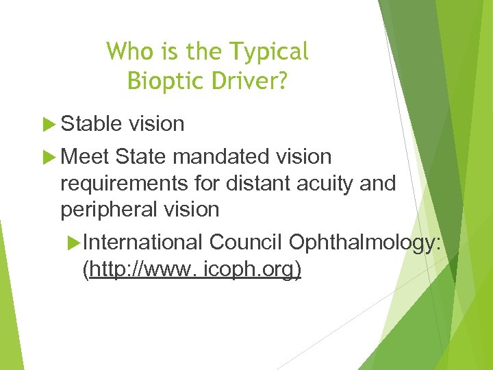 Who is the Typical Bioptic Driver? Stable vision Meet State mandated vision requirements for