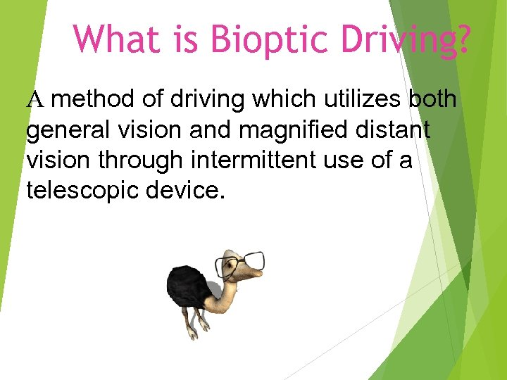 What is Bioptic Driving? A method of driving which utilizes both general vision and