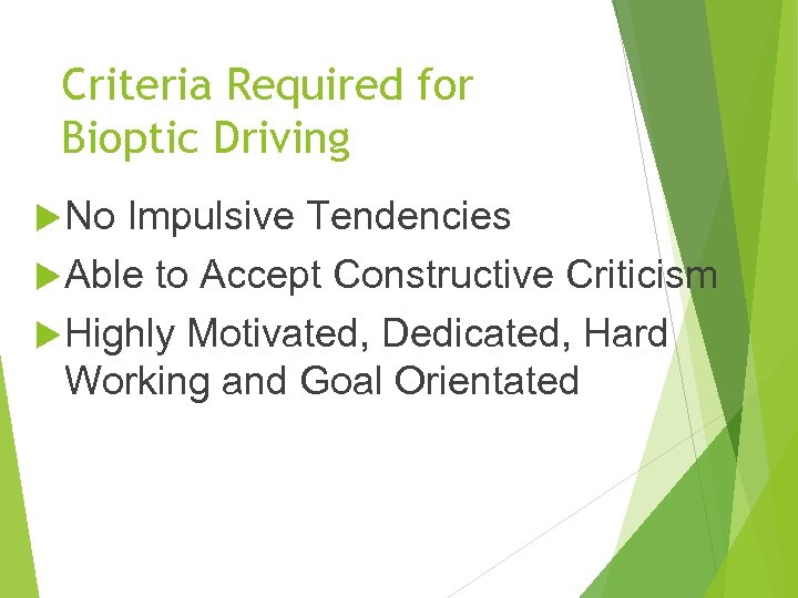 Criteria Required for Bioptic Driving No Impulsive Tendencies Able to Accept Constructive Criticism Highly