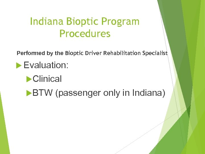 Indiana Bioptic Program Procedures Performed by the Bioptic Driver Rehabilitation Specialist Evaluation: Clinical BTW