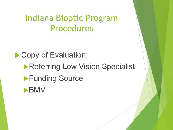 Indiana Bioptic Program Procedures Copy of Evaluation: Referring Funding BMV Low Vision Specialist Source