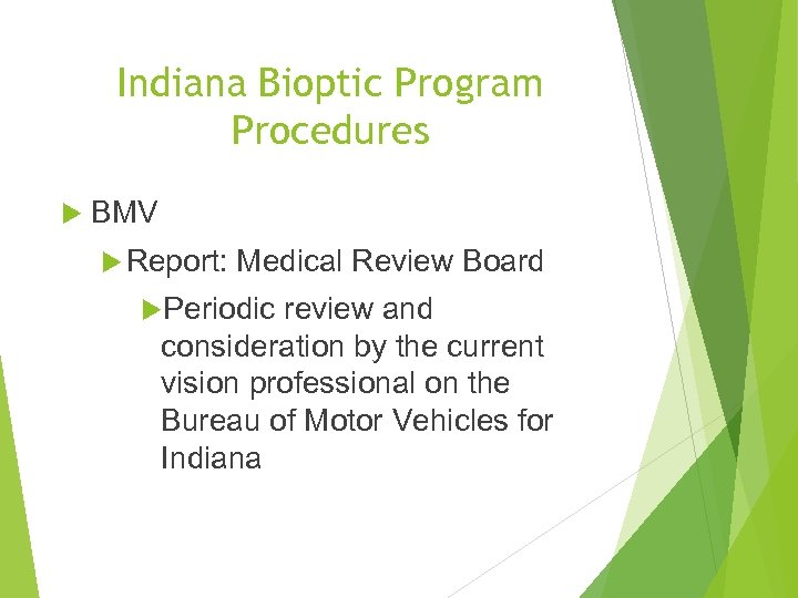 Indiana Bioptic Program Procedures BMV Report: Medical Review Board Periodic review and consideration by