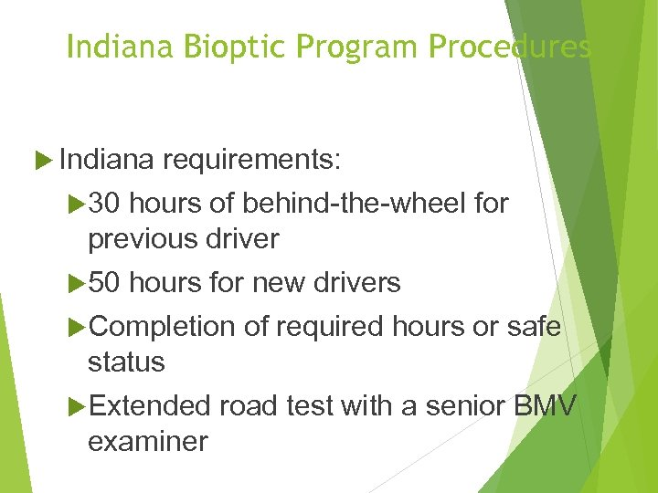 Indiana Bioptic Program Procedures Indiana requirements: 30 hours of behind-the-wheel for previous driver 50