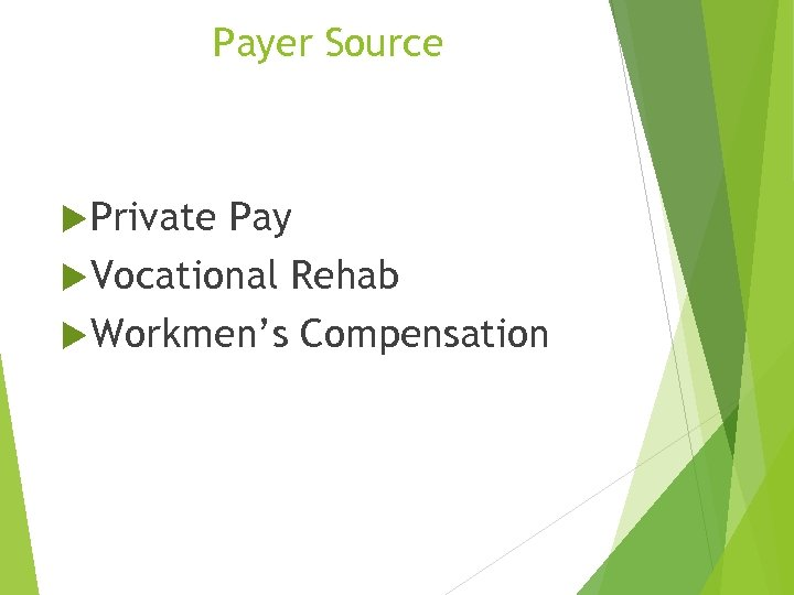 Payer Source Private Pay Vocational Rehab Workmen's Compensation