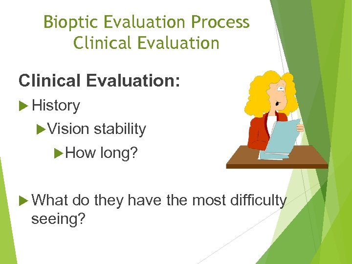Bioptic Evaluation Process Clinical Evaluation: History Vision stability How What long? do they have