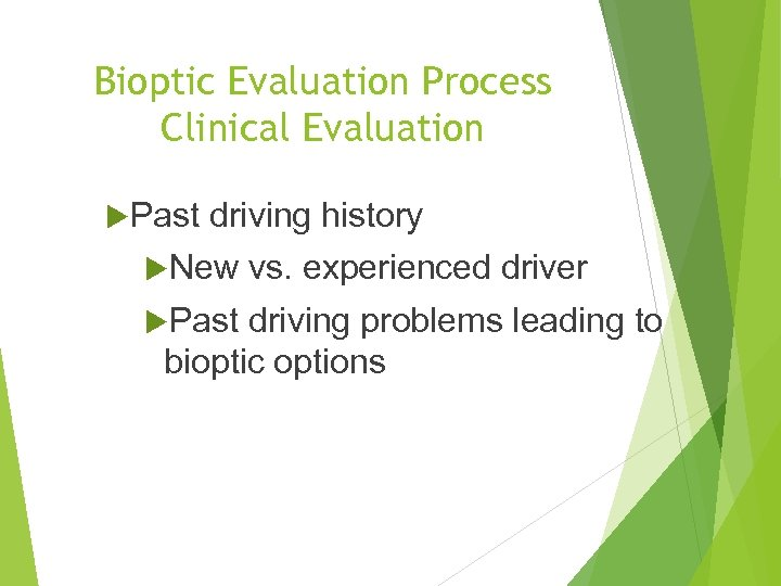 Bioptic Evaluation Process Clinical Evaluation Past driving history New Past vs. experienced driver driving