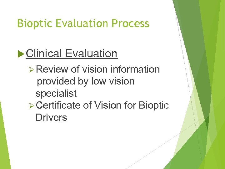 Bioptic Evaluation Process Clinical Evaluation Ø Review of vision information provided by low vision
