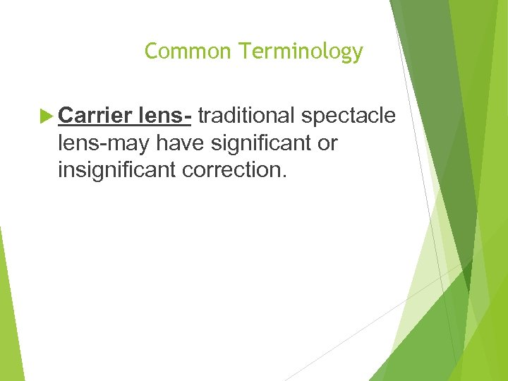 Common Terminology Carrier lens- traditional spectacle lens-may have significant or insignificant correction.