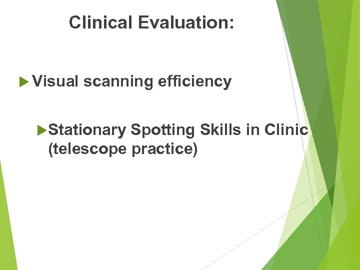 Clinical Evaluation: Visual scanning efficiency Stationary Spotting Skills in Clinic (telescope practice)