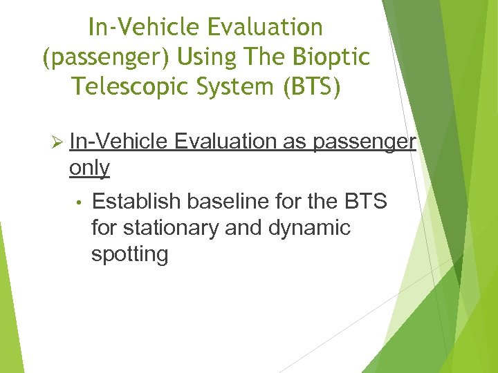 In-Vehicle Evaluation (passenger) Using The Bioptic Telescopic System (BTS) Ø In-Vehicle Evaluation as passenger