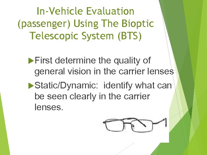In-Vehicle Evaluation (passenger) Using The Bioptic Telescopic System (BTS) First determine the quality of