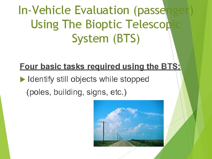 In-Vehicle Evaluation (passenger) Using The Bioptic Telescopic System (BTS) Four basic tasks required using