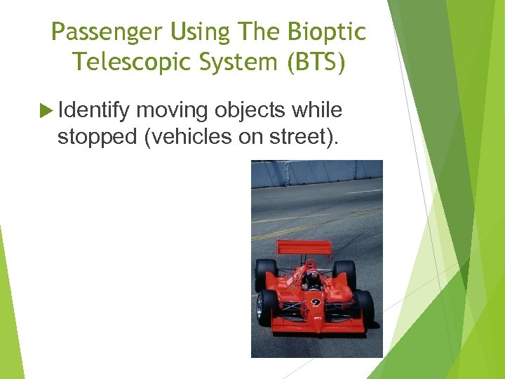 Passenger Using The Bioptic Telescopic System (BTS) Identify moving objects while stopped (vehicles on