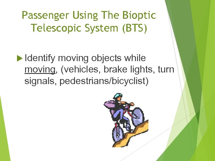 Passenger Using The Bioptic Telescopic System (BTS) Identify moving objects while moving, (vehicles, brake