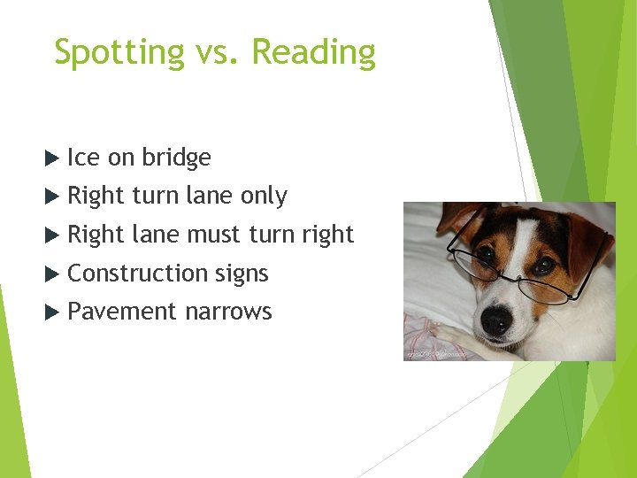 Spotting vs. Reading Ice on bridge Right turn lane only Right lane must turn