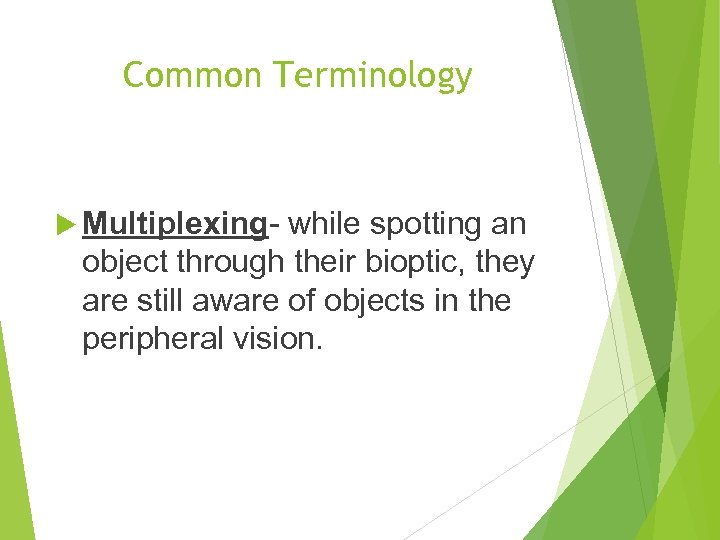 Common Terminology Multiplexing- while spotting an object through their bioptic, they are still aware