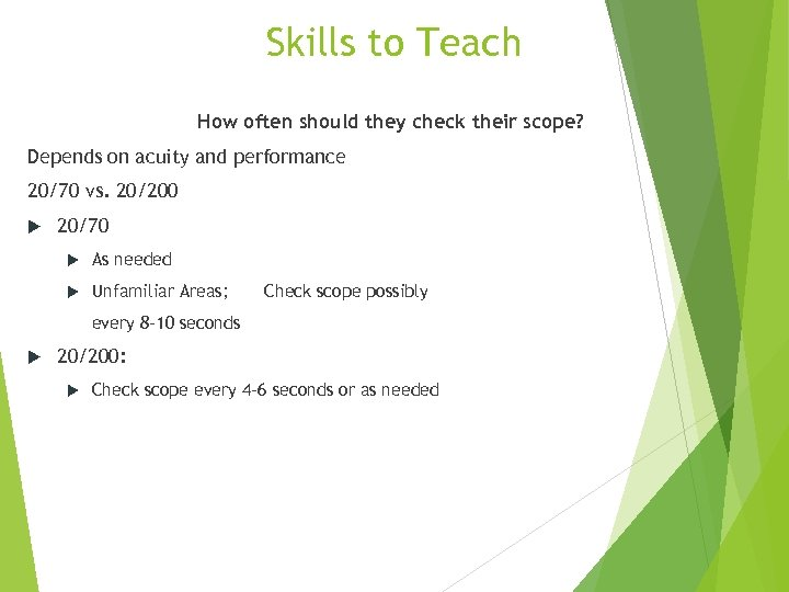 Skills to Teach How often should they check their scope? Depends on acuity and