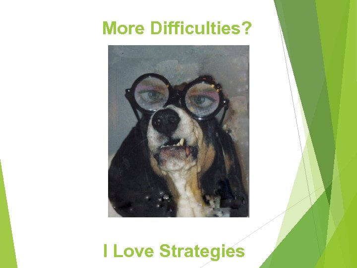 More Difficulties? I Love Strategies