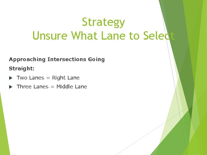 Strategy Unsure What Lane to Select Approaching Intersections Going Straight: Two Lanes = Right