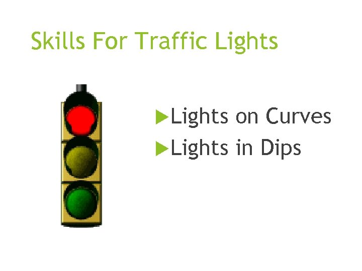 Skills For Traffic Lights on Curves Lights in Dips