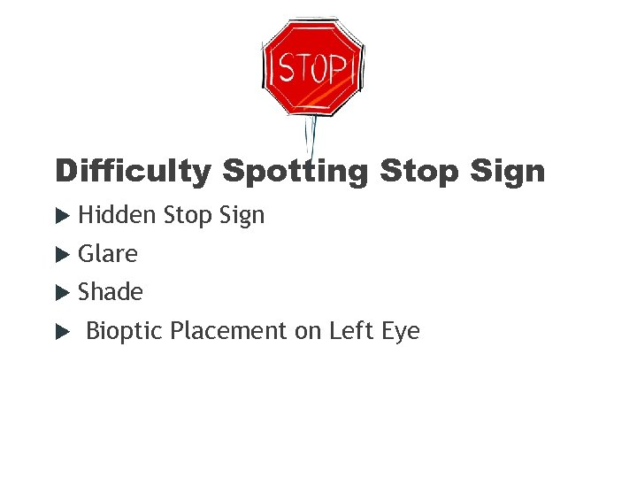 Difficulty Spotting Stop Sign Hidden Stop Sign Glare Shade Bioptic Placement on Left Eye